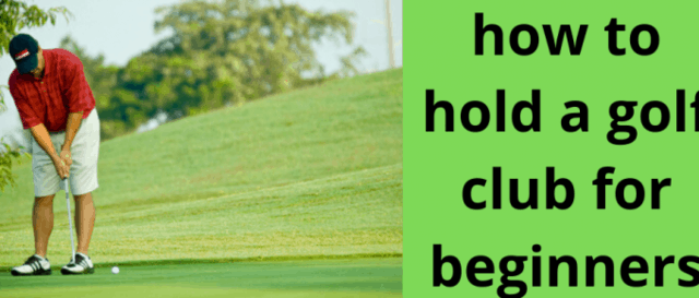 how to hold a golf club for beginners