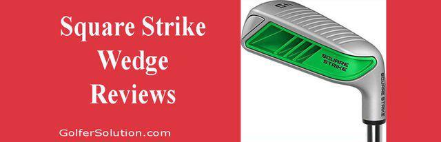 Square Strike Wedge Reviews