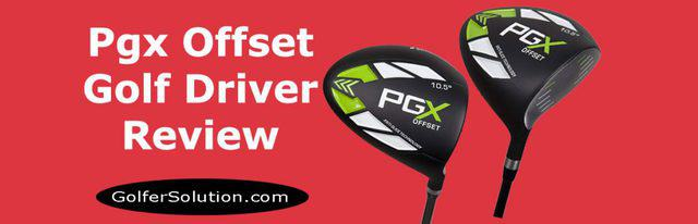 PGX OFFSET GOLF DRIVER REVIEW