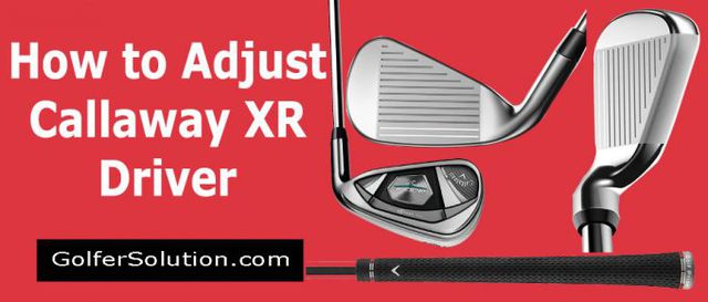 How-to-Adjust-Callaway-XR-Driver