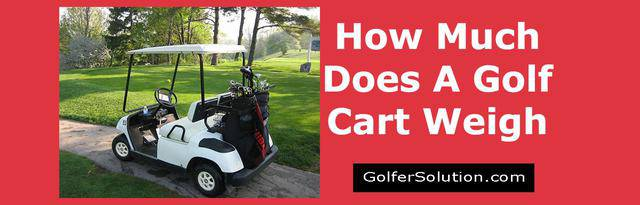 How Much Does a Golf Cart Weigh