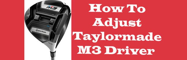How To Adjust Taylormade M3 Driver