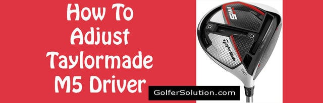 How To Adjust Taylormade M5 Driver