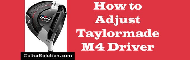 How to Adjust Taylormade M4 Driver