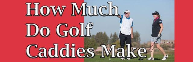 How Much Do Golf Caddies Make