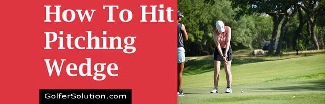 How To Hit A Pitching Wedge Perfectly