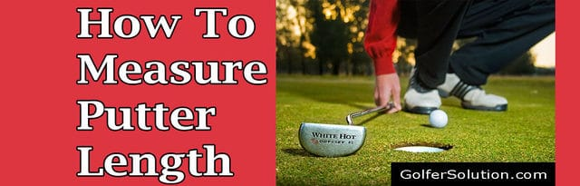 How To Measure Putter Length In The Correct Way