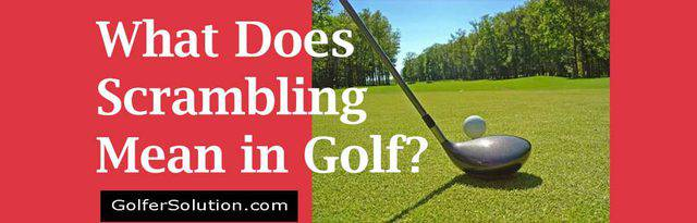 What Does Scrambling Mean in Golf?